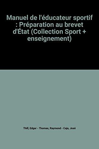 Manuel de l'éducateur sportif : Préparation au brevet d'État (Collection Sport + enseignement) par Edgar Thill