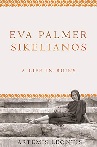 Eva Palmer Sikelianos: A Life in Ruins