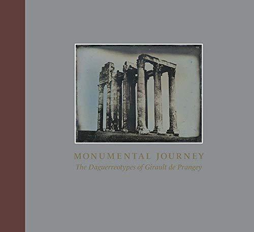 Monumental Journey - The Daguerreotypes of Girault de Prangey por Stephen C. Pinson