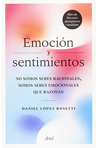 Emoción y sentimientos: No somos seres racionales, somos seres emocionales que razonan