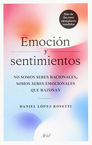 Emoción y sentimientos: No somos seres racionales, somos seres emocionales que razonan (Ariel)