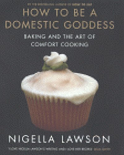 How To Be A Domestic Goddess: Baking and the Art of Comfort Cooking por Nigella Lawson