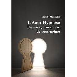 Auto-Hypnose - Un voyage au centre de vous-même