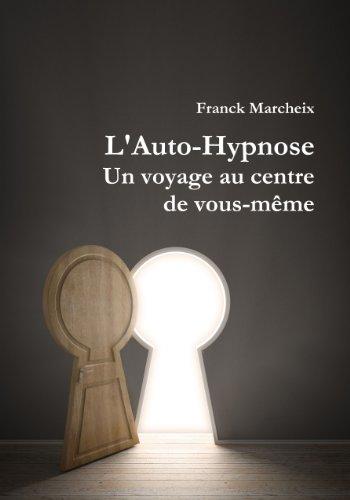 Auto-Hypnose - Un voyage au centre de vous-même par Franck Marcheix