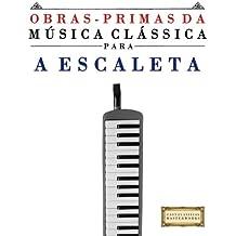 Obras-Primas da Música Clássica para a Escaleta: Peças fáceis de Bach, Beethoven, Brahms, Handel, Haydn, Mozart, Schubert, Tchaikovsky, Vivaldi e Wagner (Easy Classical Masterworks)
