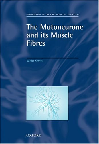 The Motoneurone and Its Muscle Fibres (Monographs of the Physiological Society)