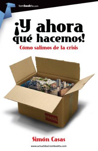 Descargar Libro ¡Y ahora qué hacemos!: Como salimos de la crisis. de Simón Casas