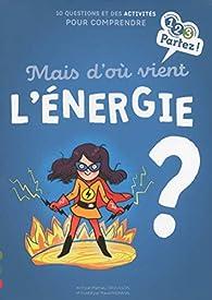 Mais d'où vient l'énergie ? par Mathieu Grousson