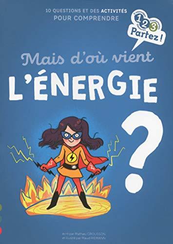 Mais d'où vient l'ENERGIE ? par Mathieu Grousson