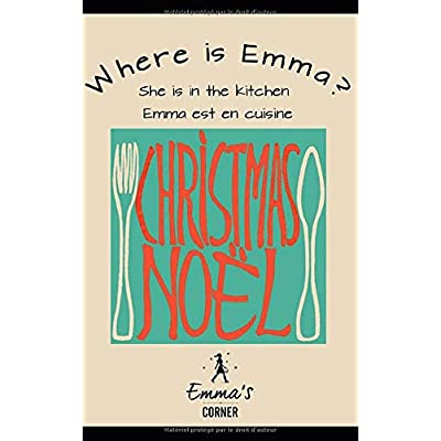 CHRISTMAS NOEL: WHERE IS EMMA Collection of Recipes in English & French  / Une Collection de Recettes en anglais et en français