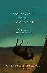 The Ontology of the Accident: An Essay on Destructive Plasticity by Catherine Malabou (2012-06-01)