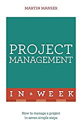 Project Management In A Week: How To Manage A Project In Seven Simple Steps