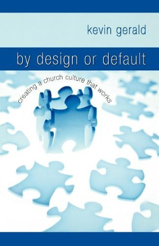 By Design or Default?: Creating a Church Culture that Works by Kevin Gerald (2007-01-07)