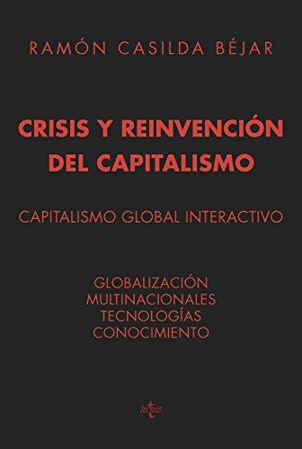 Crisis y reinvención del capitalismo: Capitalismo global interactivo Globalización Multinacionales Tecnologías Conocimiento (Ciencia Política - Semilla Y Surco - Serie De Ciencia Política)
