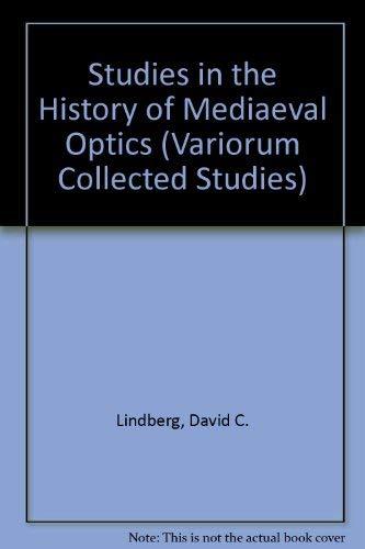 Studies in the History of Mediaeval Optics (Variorum Collected Studies)