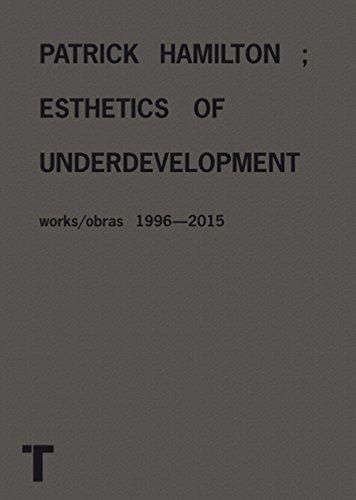Patrick Hamilton: Esthetics of Underdevelopment. Works 1996-2015 por Gabi Scardi