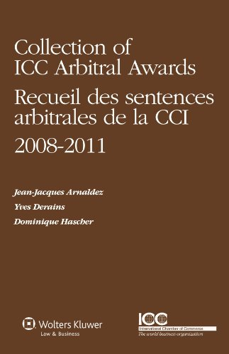 Collection of ICC Arbitral Awards 2008-2011/ Recueil Des Sentences Arbitrales de la CCI 2008-2011 (Volume VI) (Collection of ICC Arbitral Awards Series)