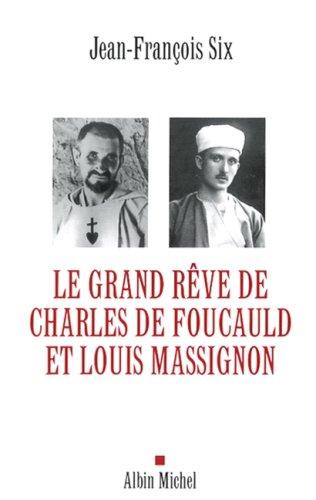 Le grand rêve de Charles de Foucauld et Louis Massignon par Jean-François Six