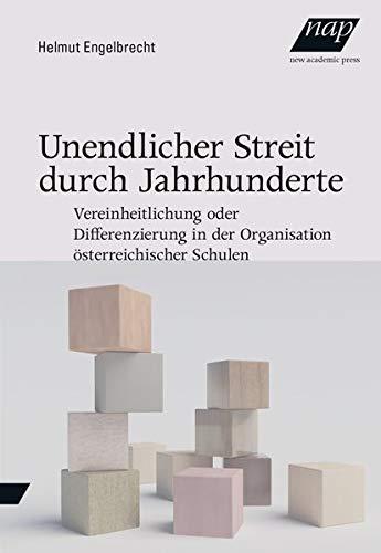 Unendlicher Streit durch Jahrhunderte: Vereinheitlichung oder Differenzierung in der Organisation österreichischer Schulen