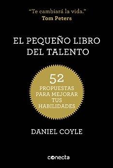 El pequeño libro del talento: 52 propuestas para mejorar tus habilidades de [Coyle, Daniel]