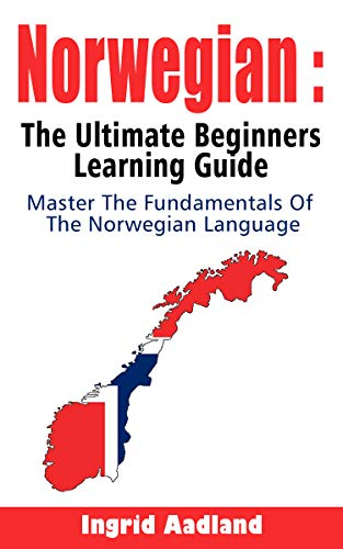 Norwegian : The Ultimate Beginners Learning Guide: Master The Fundamentals Of The Norwegian Language (Learn Norwegian, Norwegian Language, Norwegian for Beginners) (English Edition)