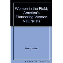 Women in the Field: America's Pioneering Women Naturalists by Marcia M. Bonta (1991-05-02)