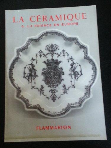 La céramique : la faience en europe du moyen age au xviiie siecle - dans la collection les arts decoratifs