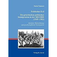 Politisches Exil. Die griechischen politischen Immigranten in der SBZ/DDR (1949–1982): Identität, Wahrnehmung und gesellschaftliche Partizipation (Studien zur Zeitgeschichte)