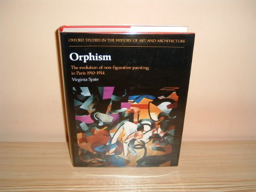 Orphism: The Evolution of Non-figurative Painting in Paris, 1910-14 (Studies in History of Art & Architecture) por Virginia Spate