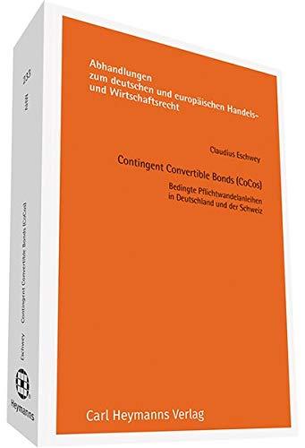 Contingent Convertible Bonds (CoCos): Bedingte Pflichtwandelanleihen in Deutschland un der Schweiz (Abhandlungen zum deutschen und europäischen Handels- und Wirtschaftsrecht)