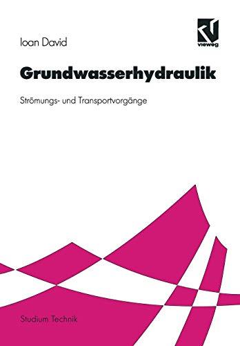 Grundwasserhydraulik: Strömungs- Und Transportvorgänge (Studium Technik) (German Edition)