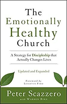The Emotionally Healthy Church, Updated and Expanded Edition: A Strategy for Discipleship That Actually Changes Lives by [Scazzero, Peter, Bird, Warren]