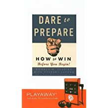 Dare to Prepare: How to Win Before You Begin! [With Earphones] (Playaway Adult Nonfiction)