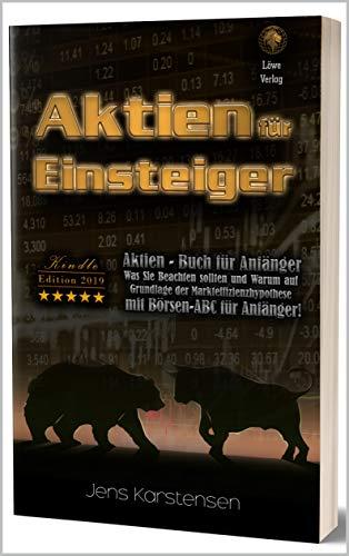 Aktien für Einsteiger Aktien Buch für Beginner: Was Sie beachten sollten und Warum auf Grundlage der Markteffizienzhypothese Mit Börsen-ABC für Anfänger! Kindle Edition 2019