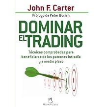 Dominar el trading : técnicas comprobadas para beneficiarse de patrones intradía y a corto plazo