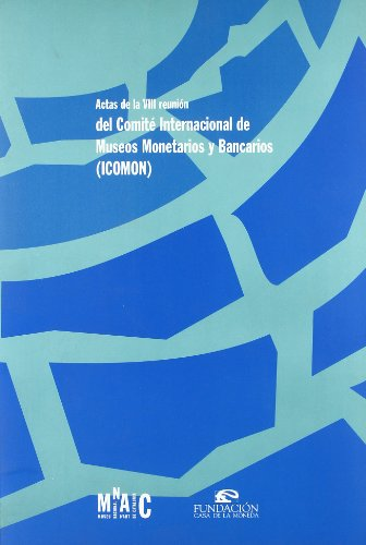 Actas de la VIII reunión del Comité Internacional de Museos Monetarios y Bancarios (ICOMON) por Marta Campo