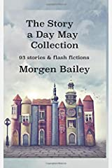 The Story A Day May Collection: 93 short stories and flash fictions Paperback
