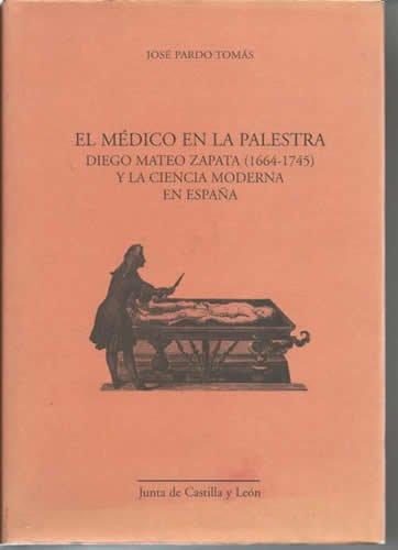 El Medico En La Palestra: Diego Mateo Zapata (1664-1745) y La Ciencia Moderna En Espana