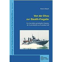 Von der Dhau zur Stealth-Fregatte: Zur Geschichte und aktuellen Situation der Seestreitkräfte am Persischen Golf