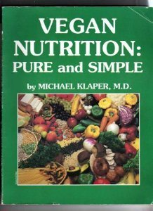 Vegan Nutrition: Pure and Simple by Michael Klaper (1997-06-01)