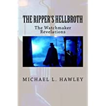 The Ripper's Hellbroth: The Watchmaker Revelations by Michael L Hawley (2013-08-24)