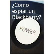 ¿Como espiar un Blackberry? (Spanish Edition)