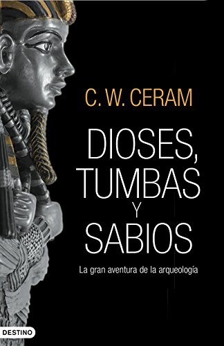 Dioses, tumbas y sabios por C. W. Ceram