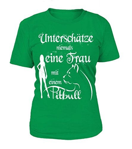 HUNDE Motiv T-Shirt: Unterschätze niemals eine Frau mit einem Pittbull - Damen Shirt Größe S bis XXXXL - in versch. Farben Irish Green