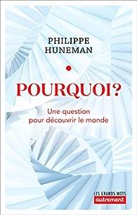 Pourquoi? par Philippe Huneman