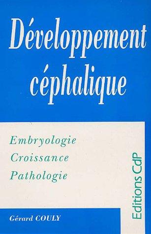 Développement céphalique : Embryologie - Croissance - Pathologie