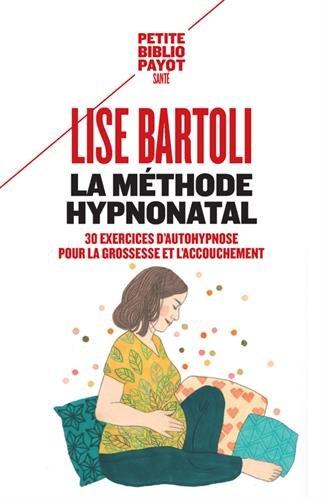 La méthode HypnoNatal : 30 exercices d'autohypnose pour la grossesse et l'accouchement