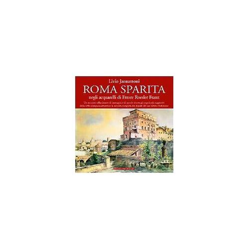 Roma Sparita Negli Acquarelli Di Ettore Roesler Franz
