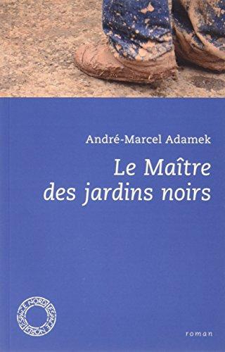 Le Maître des jardins noirs par André-Marcel Adamek