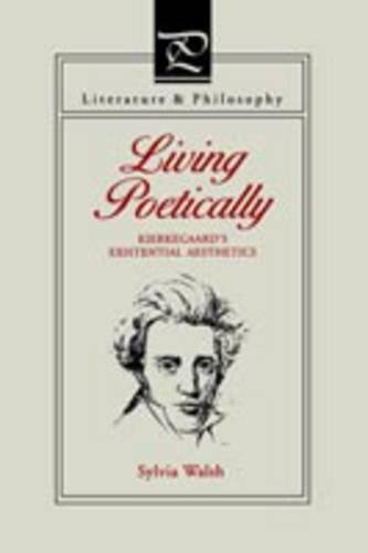 Living Poetically: Kierkegaard's Existential Aesthetics (Literature and Philosophy)